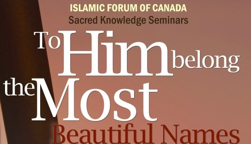 Sacred Knowledge Seminar 12 – 99 Names of Allah